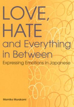 Love, Hate and Everything in Between: Expressing Emotions in Japanese