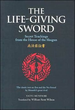 The Life-Giving Sword: The Secret Teachings From the House of the Shogun