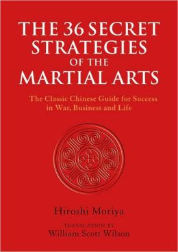 The 36 Secret Strategies of the Martial Arts: The Classic Chinese Guide for Success in War, Business and Life