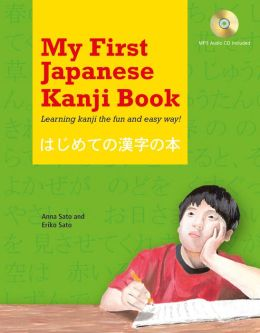 My First Japanese Kanji Book: Learning Kanji the fun and easy way!