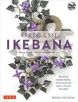 Book Cover Image. Title: Origami Ikebana:  Create Lifelike Paper Flower Arrangements-Includes Instructional DVD, Author: Benjamin John Coleman