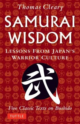 Samurai Wisdom: Lessons from Japan's Warrior Culture (Five Classic Texts on Bushido)