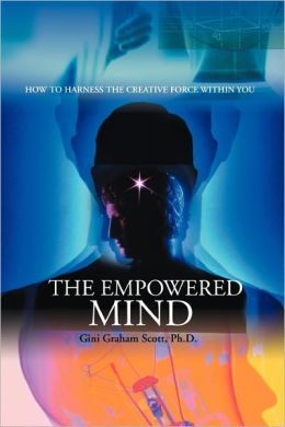 The Empowered Mind: How to Harness the Creative Force Within You
