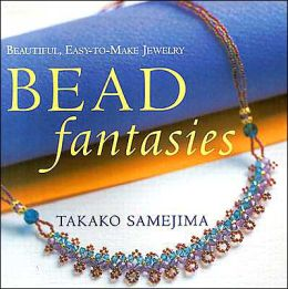 Bead Fantasies: Beautiful, Easy-to-Make Jewelry