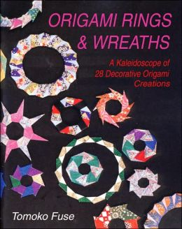 Origami Rings & Wreaths: A Kaleidoscope of 28 Decorative Origami Creations