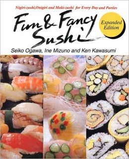 Fun and Fancy Sushi: Nigiri-zushi, Onigiri and Maki-zushi for Every Day and Parties