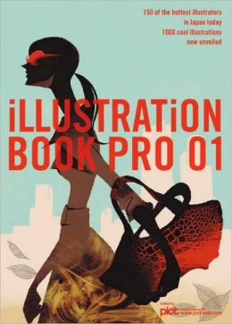 Illustration Book Pro 01: 150 of the Hottest Illustrators in Japan Today