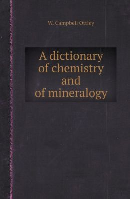 A Dictionary of Chemistry and of Mineralogy