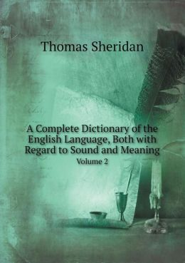 A Complete Dictionary of the English Language, Both with Regard to Sound and Meaning Volume 2
