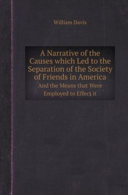 A Narrative of the Causes Which Led to the Separation of the Society of Friends in America and the Means That Were Employed to Effect It