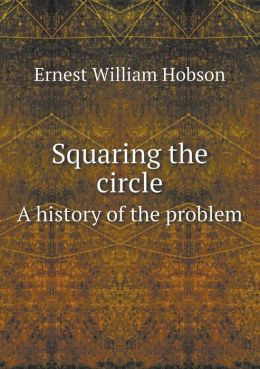 Squaring the Circle a History of the Problem