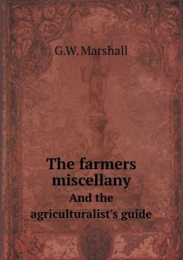 The Farmers Miscellany and the Agriculturalist's Guide