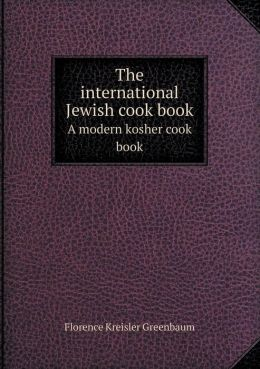 The International Jewish Cook Book a Modern Kosher Cook Book