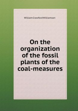 On the Organization of the Fossil Plants of the Coal-Measures
