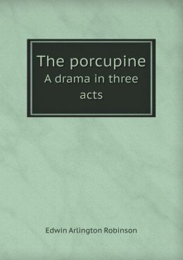 The Porcupine a Drama in Three Acts