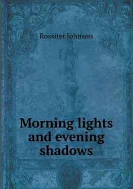 Morning Lights and Evening Shadows