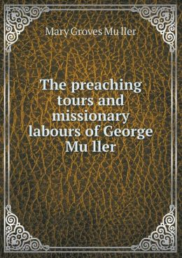 The Preaching Tours and Missionary Labours of George Mu Ller