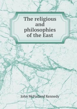 The Religious and Philosophies of the East