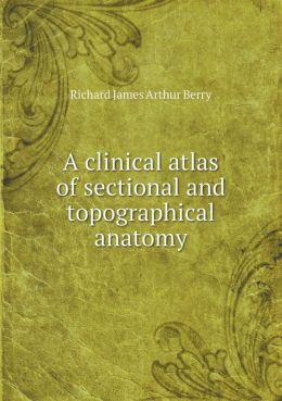 A clinical atlas of sectional and topographical anatomy