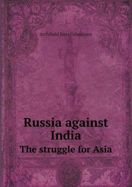 Russia against India The struggle for Asia