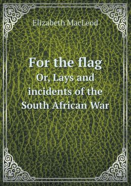 For the flag Or, Lays and incidents of the South African War