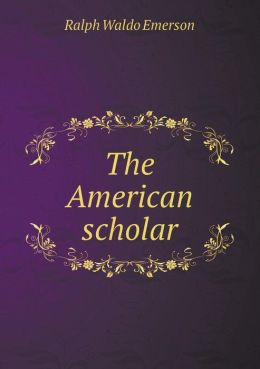 essay on the american scholar emerson