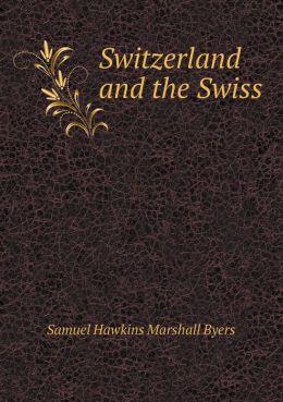 Switzerland and the Swiss