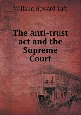 The Anti-Trust ACT and the Supreme Court