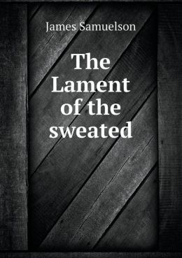 The Lament of the Sweated