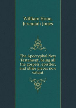 The Apocryphal New Testament, Being All the Gospels, Epistles, and Other Pieces Now Extant