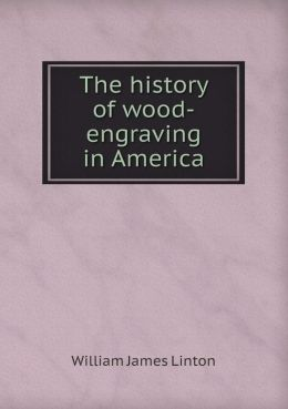 The History of Wood-Engraving in America