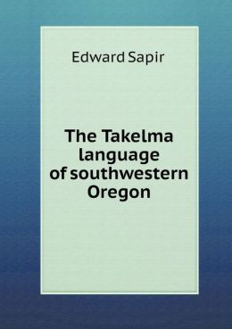 The Takelma Language of Southwestern Oregon
