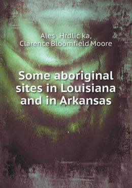 Some Aboriginal Sites in Louisiana and in Arkansas