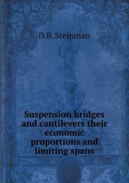 Suspension bridges and cantilevers their economic proportions and limiting spans