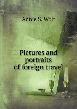 Pictures and portraits of foreign travel
