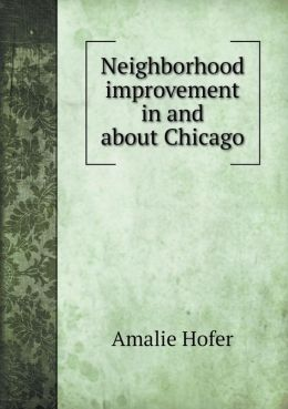 Neighborhood improvement in and about Chicago