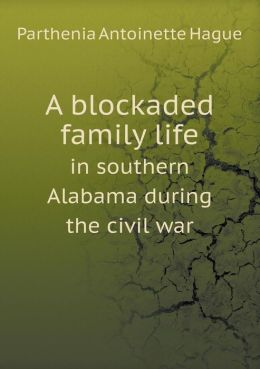 A blockaded family life in southern Alabama during the civil war