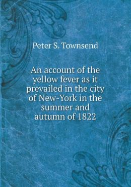 An account of the yellow fever as it prevailed in the city of New-York in the summer and autumn of 1822