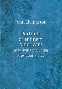 Portraits of eminent Americans now living including President Pierce