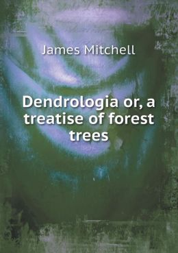 Dendrologia or, a treatise of forest trees