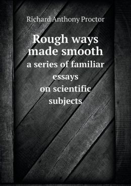 Rough ways made smooth a series of familiar essays on scientific subjects