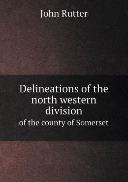 Delineations of the north western division of the county of Somerset