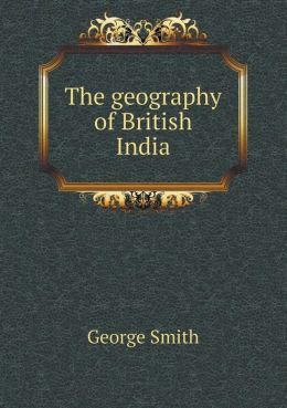 The Geography of British India