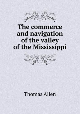 The commerce and navigation of the valley of the Mississippi