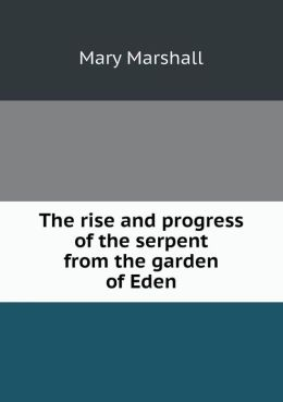 The rise and progress of the serpent from the garden of Eden