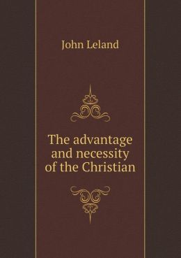 The advantage and necessity of the Christian