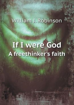 If I were God A freethinker's faith