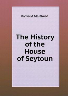 The History of the House of Seytoun