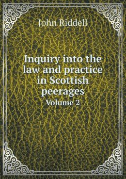 Inquiry into the law and practice in Scottish peerages Volume 2