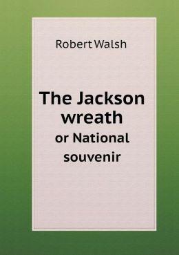 The Jackson wreath or National souvenir